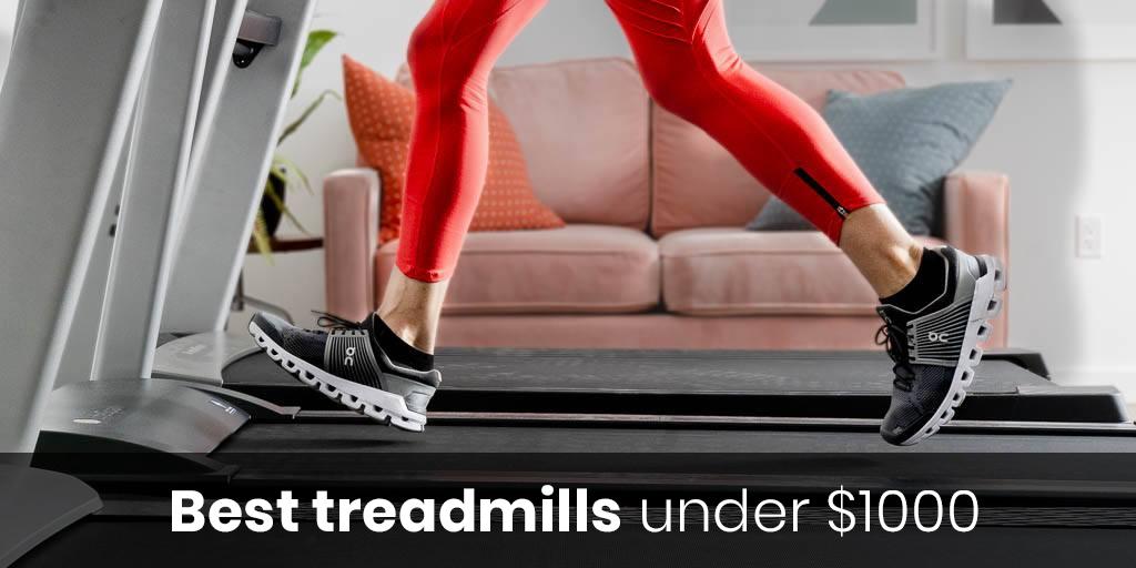 Best Home Treadmill Under 1000
